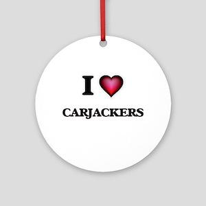 I love Carjackers Round Ornament