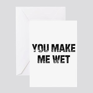 You Make Me Wet Greeting Cards
