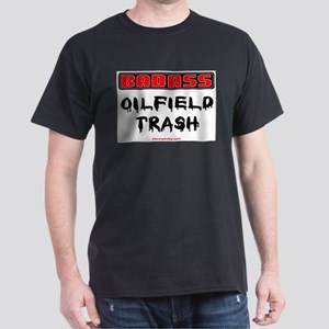 Badass Oilfield Trash T-Shirt