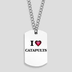 I love Catapults Dog Tags