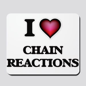 I love Chain Reactions Mousepad