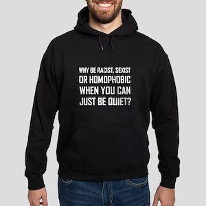 Racist Sexist Homophobic Be Quiet Funny Sweatshirt