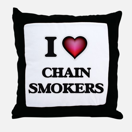 I love Chain Smokers Throw Pillow