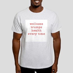 """Wellness trumps health every time"" Ash Grey T-Shi"