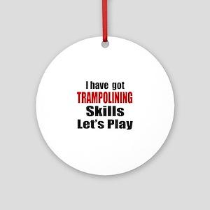 I Have Got Trampolining Skills Let' Round Ornament