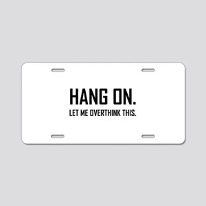 Hang On Overthink This Funny Aluminum License Plat