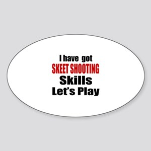 I Have Got Skeet Shooting Skills Le Sticker (Oval)
