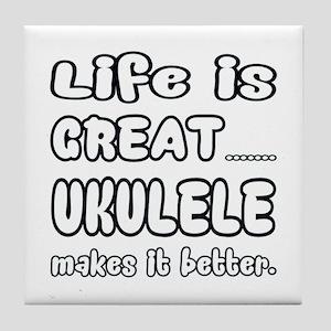 Ukulele makes it better Tile Coaster