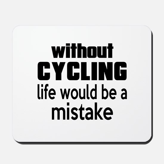 Without Cycling Life Would Be A Mistake Mousepad