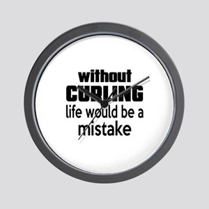 Without Curling Life Would Be A Mistake Wall Clock