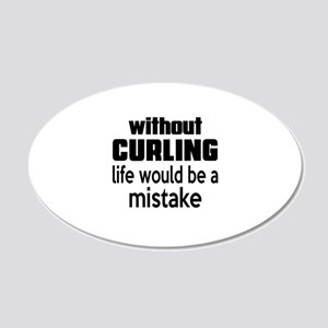 Without Curling Life Would B 20x12 Oval Wall Decal