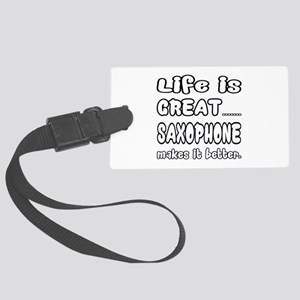 Saxophone makes it better Large Luggage Tag