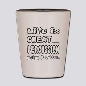 Percussion makes it better Shot Glass