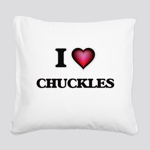 I love Chuckles Square Canvas Pillow