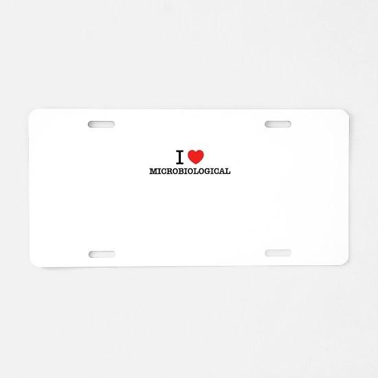I Love MICROBIOLOGICAL Aluminum License Plate