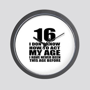 16 I Don Not Know How To Act My Age Wall Clock