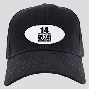 14 I Don Not Know How To Act My Age Black Cap