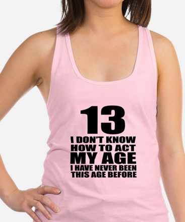 13 I Don Not Know How To Act My Racerback Tank Top
