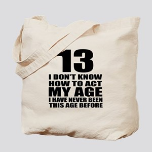 13 I Don Not Know How To Act My Age Tote Bag