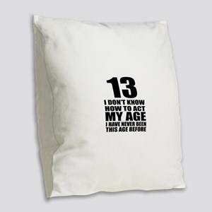13 I Don Not Know How To Act M Burlap Throw Pillow