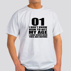 01 I Don Not Know How To Act My Age Light T-Shirt