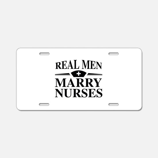 Real Men Marry Nurses Aluminum License Plate