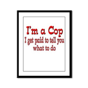 I get paid- Cop Framed Panel Print