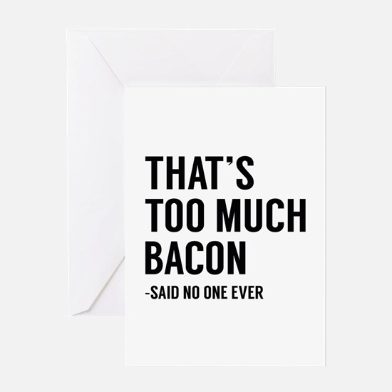 That's Too Much Bacon Greeting Card