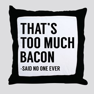 That's Too Much Bacon Throw Pillow