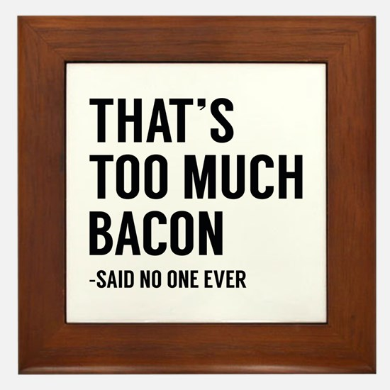 That's Too Much Bacon Framed Tile