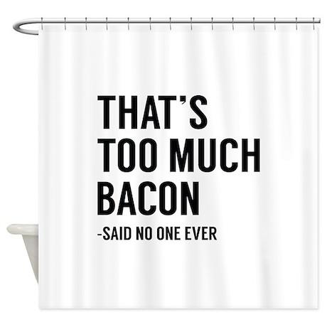 Thatu0027s Too Much Bacon Shower Curtain