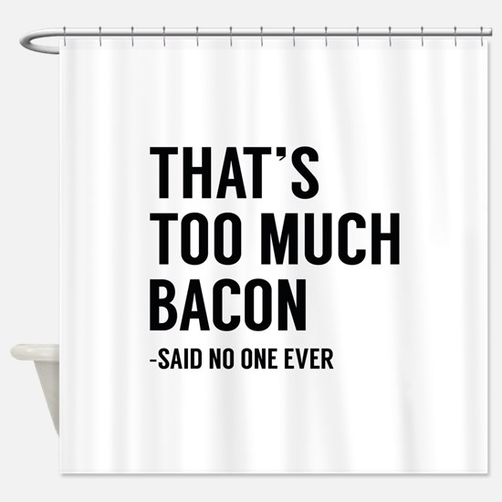 That's Too Much Bacon Shower Curtain
