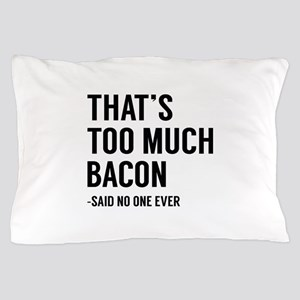 That's Too Much Bacon Pillow Case