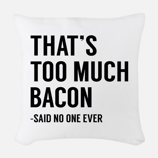 That's Too Much Bacon Woven Throw Pillow
