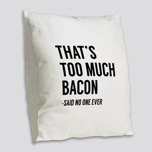 That's Too Much Bacon Burlap Throw Pillow