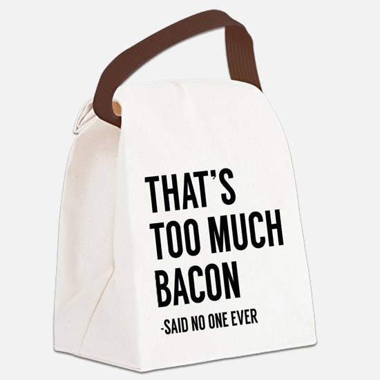That's Too Much Bacon Canvas Lunch Bag