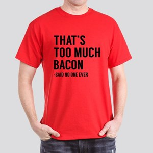 That's Too Much Bacon Dark T-Shirt