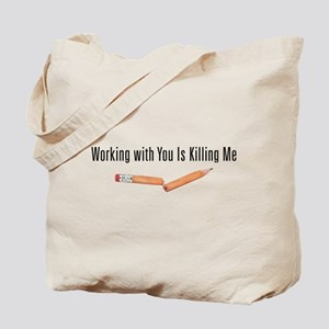 Working With You is Killing M Tote Bag