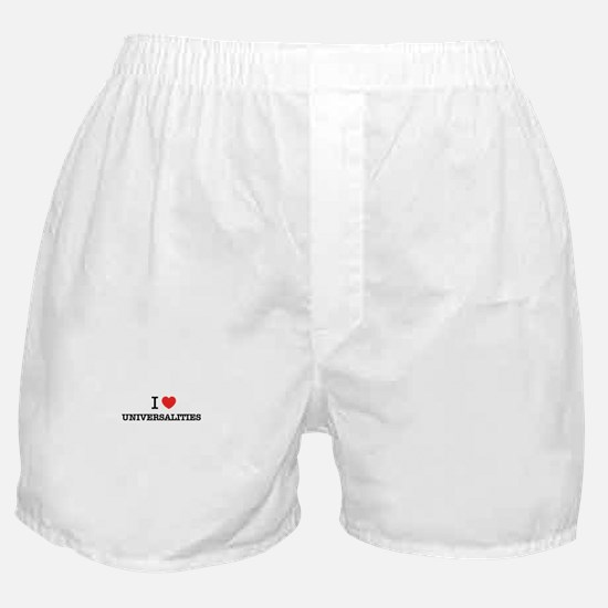 I Love UNIVERSALITIES Boxer Shorts