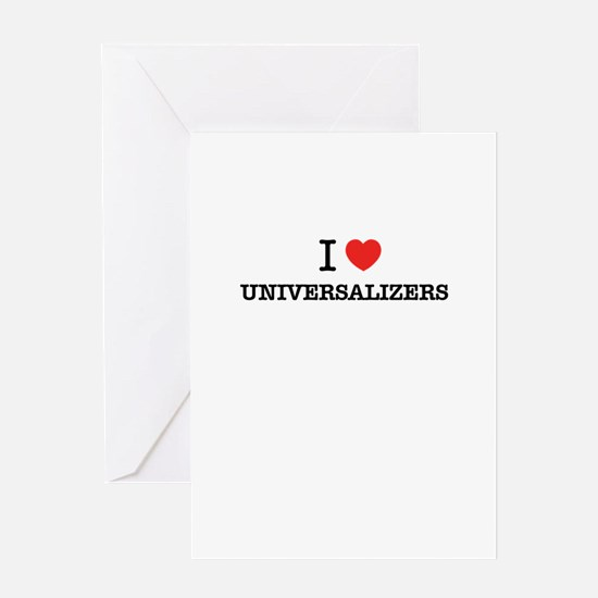 I Love UNIVERSALIZERS Greeting Cards