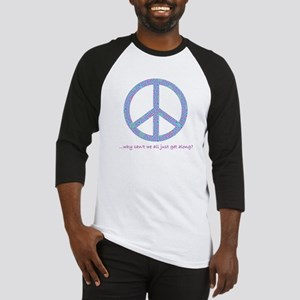 Peace-Why can't we get along? Baseball Jersey