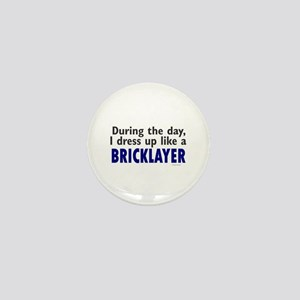 Dress Up Like A Bricklayer Mini Button