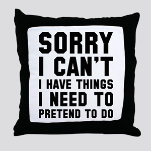 Sorry I Can't Throw Pillow