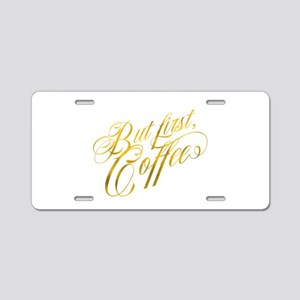 But First Coffee Gold Faux Aluminum License Plate