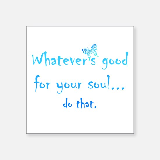 Good for your Soul Inspirational Quote But Sticker