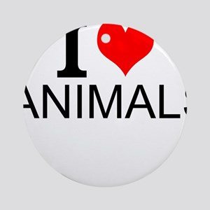 I Love Animals Round Ornament