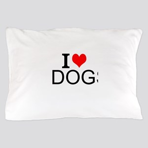 I Love Dogs Pillow Case