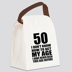 50 I Do Not Know How To Act My Ag Canvas Lunch Bag
