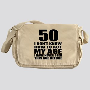 50 I Do Not Know How To Act My Age B Messenger Bag