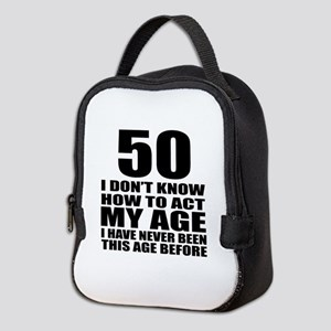50 I Do Not Know How To Act My Neoprene Lunch Bag